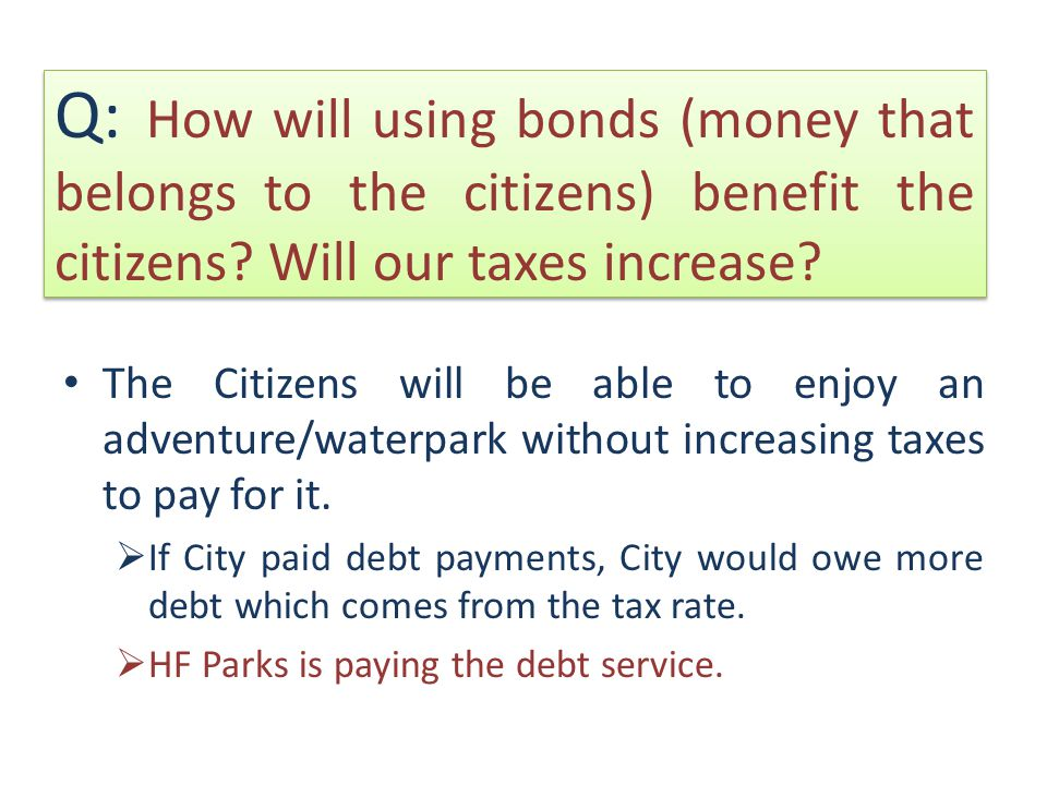 Q: How will using bonds (money that belongs to the citizens) benefit the citizens.