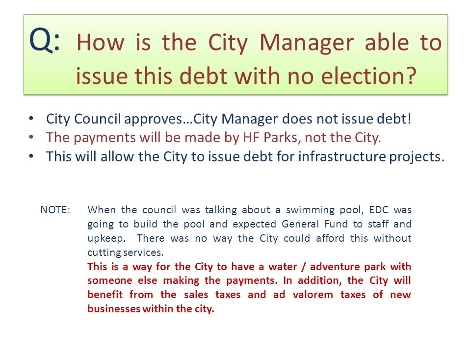 Q: How is the City Manager able to issue this debt with no election.
