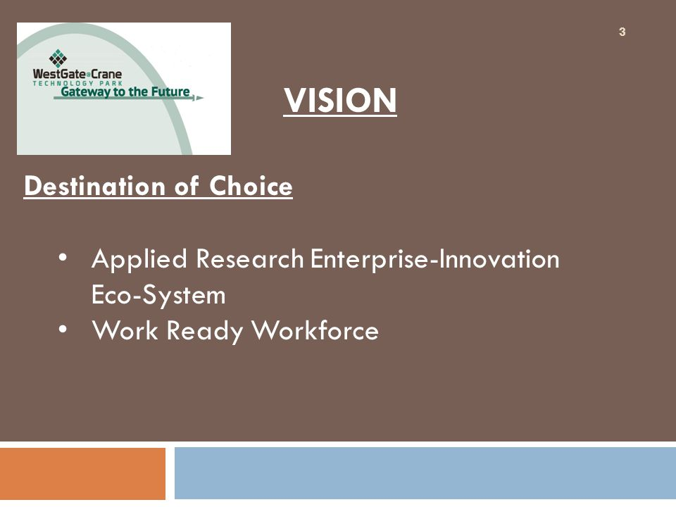 VISION Destination of Choice Applied Research Enterprise-Innovation Eco-System Work Ready Workforce 3