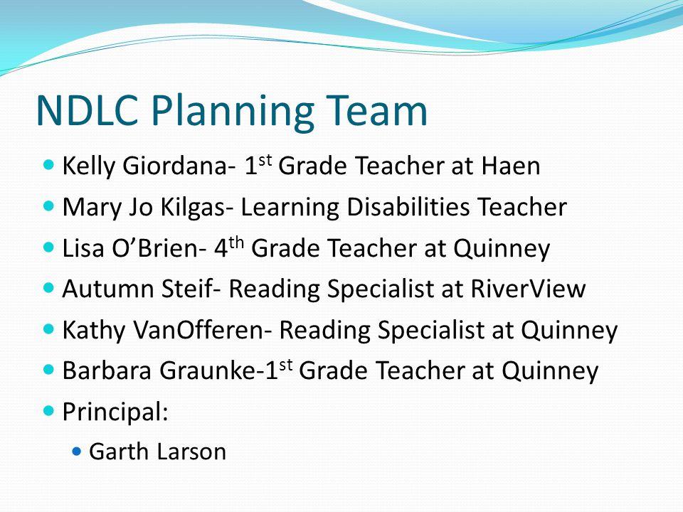 NDLC Planning Team Kelly Giordana- 1 st Grade Teacher at Haen Mary Jo Kilgas- Learning Disabilities Teacher Lisa OBrien- 4 th Grade Teacher at Quinney