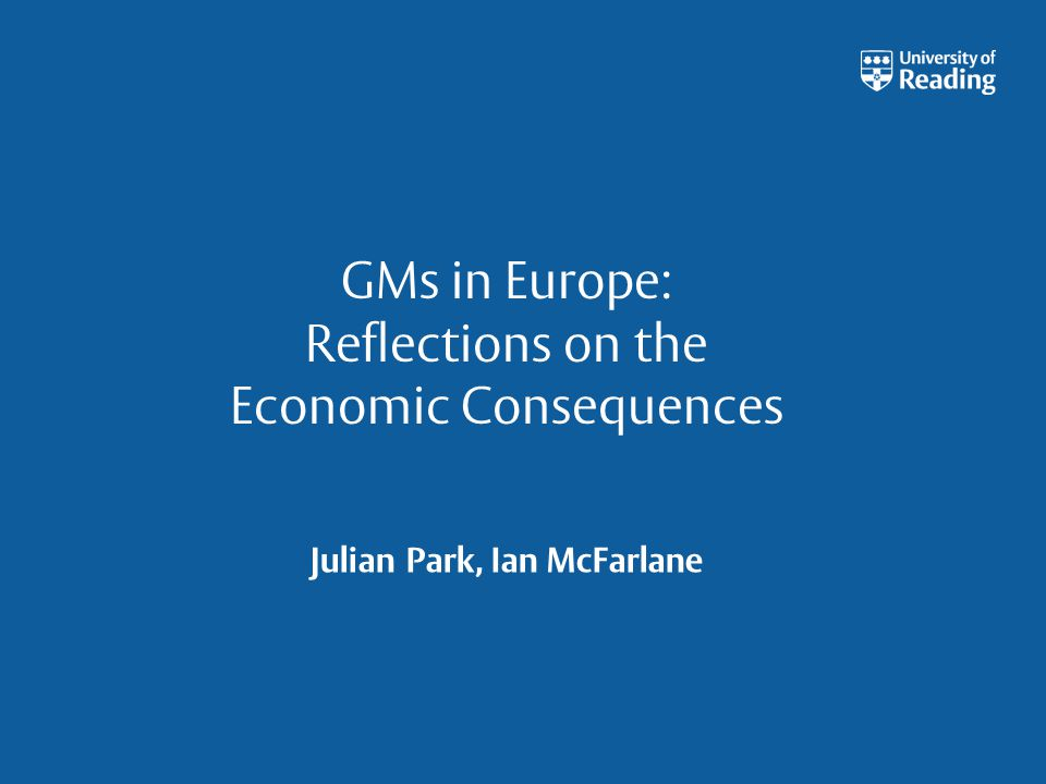 GMs in Europe: Reflections on the Economic Consequences Julian Park, Ian McFarlane