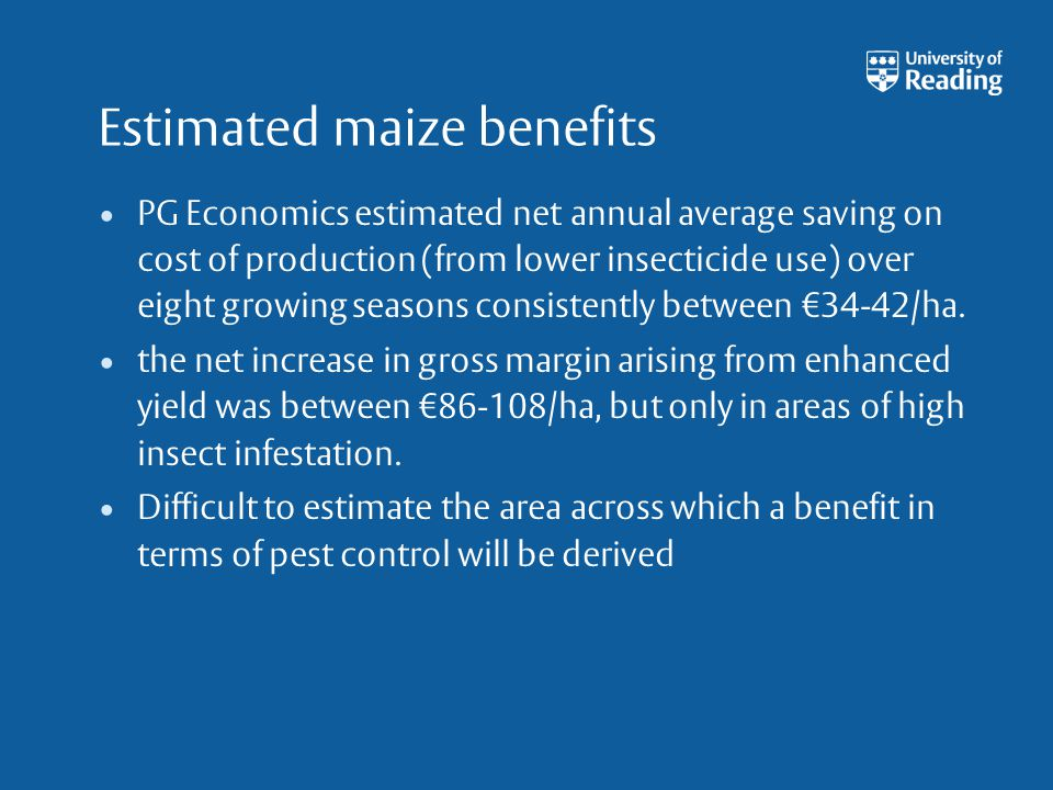 Estimated maize benefits PG Economics estimated net annual average saving on cost of production (from lower insecticide use) over eight growing seasons consistently between 34-42/ha.