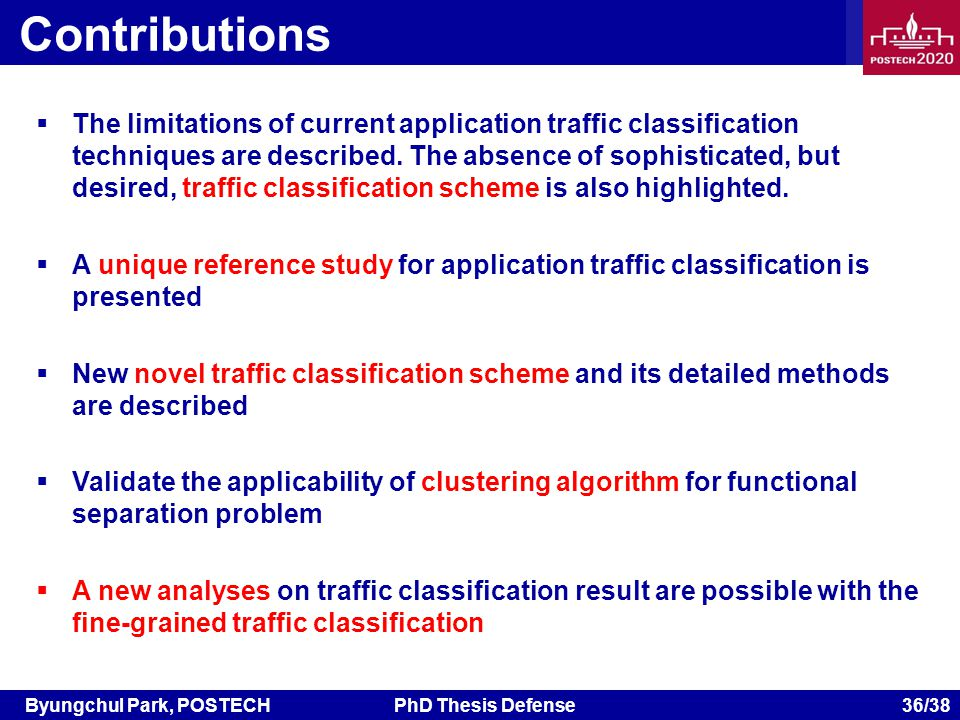 Byungchul Park, POSTECHPhD Thesis Defense 36/38 Contributions The limitations of current application traffic classification techniques are described.