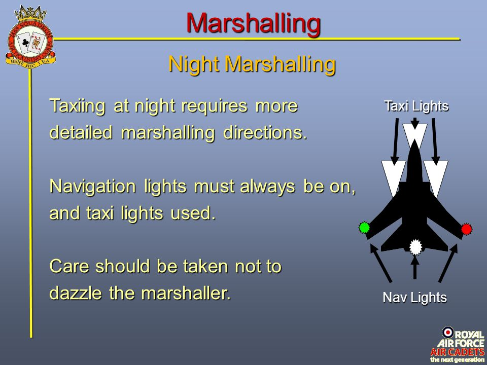Marshalling Night Marshalling Marshallers carry wands or torches for identification and must be visible at all times by the pilot.