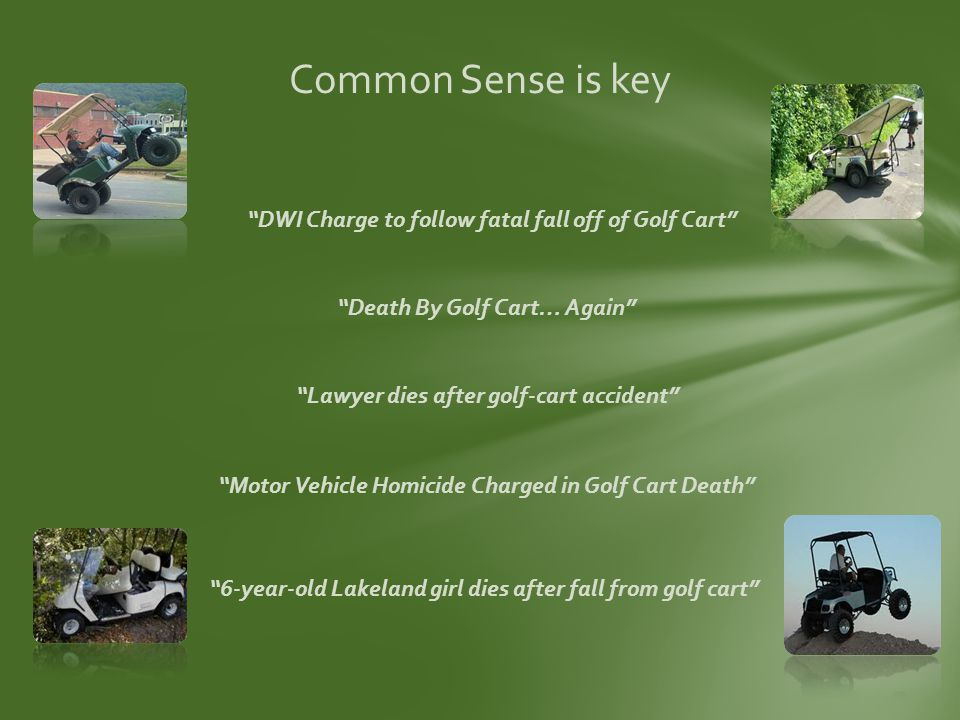Common Sense is key Lawyer dies after golf-cart accident Death By Golf Cart… Again DWI Charge to follow fatal fall off of Golf Cart Motor Vehicle Homicide Charged in Golf Cart Death 6-year-old Lakeland girl dies after fall from golf cart