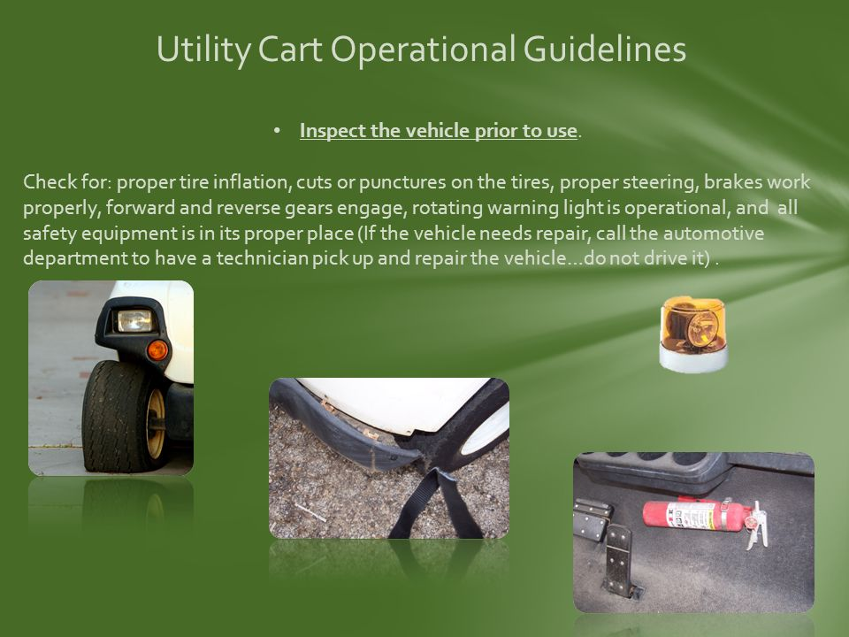 Utility Cart Operational Guidelines Inspect the vehicle prior to use.