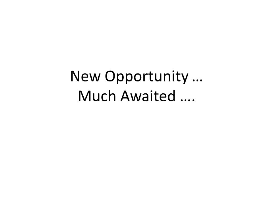 New Opportunity … Much Awaited ….