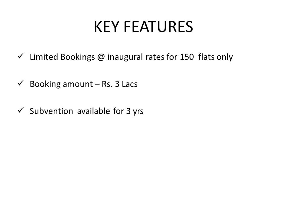KEY FEATURES Limited Bookings @ inaugural rates for 150 flats only Booking amount – Rs.