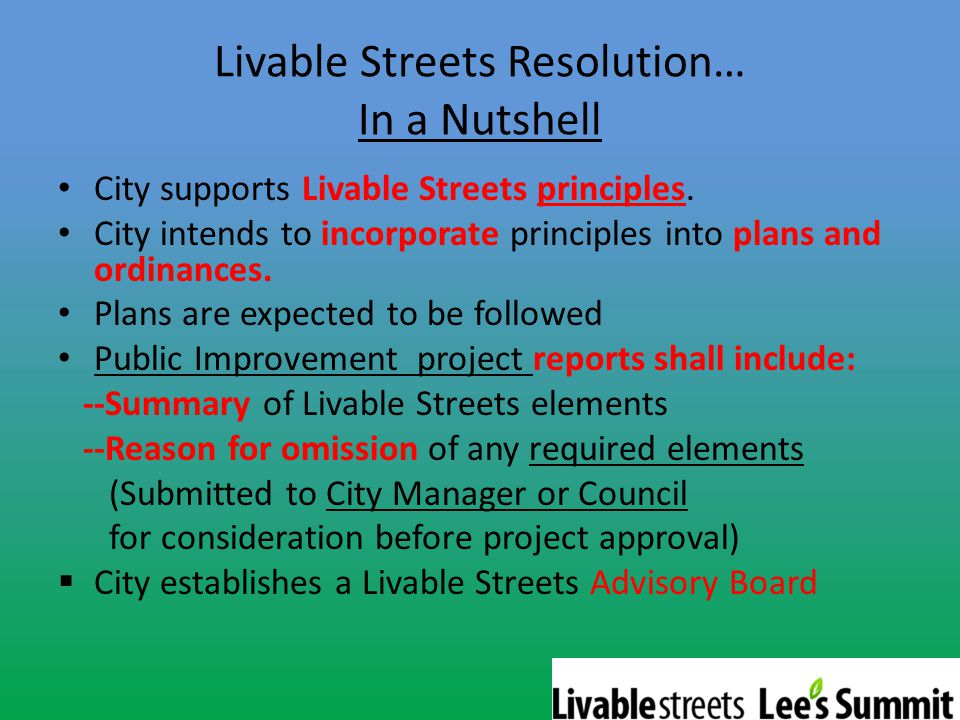 Livable Streets Resolution… In a Nutshell City supports Livable Streets principles. City intends to incorporate principles into plans and ordinances.