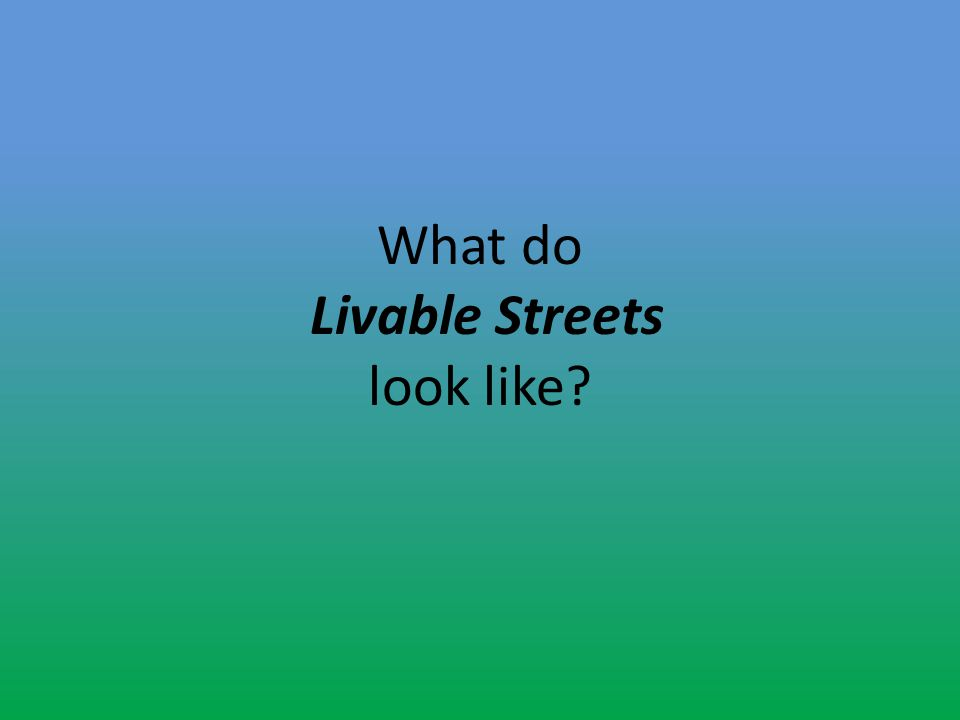 What do Livable Streets look like?