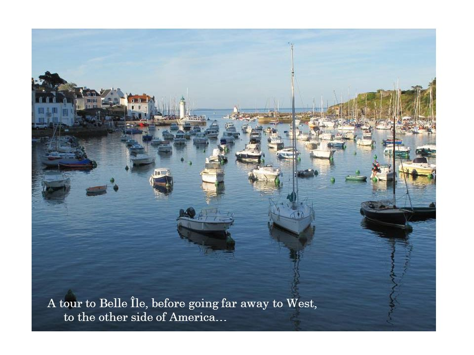 A tour to Belle Île, before going far away to West, to the other side of America…