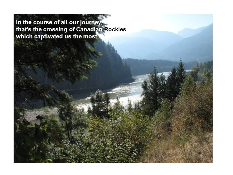 In the course of all our journey, thats the crossing of Canadian Rockies which captivated us the most…