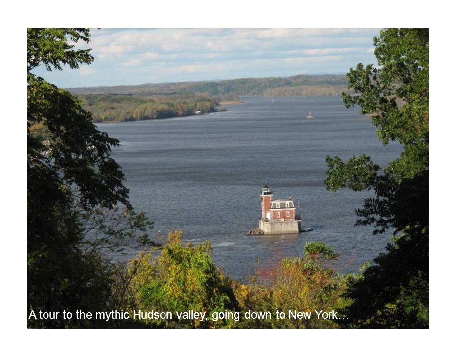 A tour to the mythic Hudson valley, going down to New York…