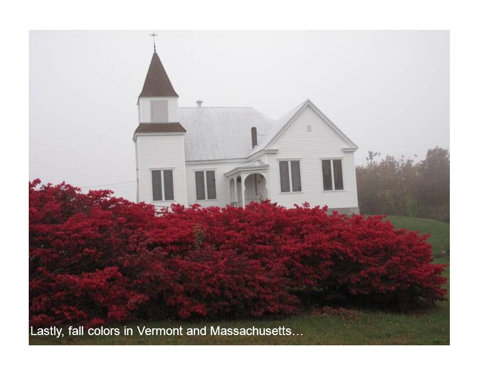 Lastly, fall colors in Vermont and Massachusetts…