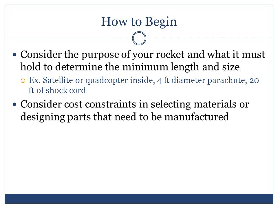 How to Begin Consider the purpose of your rocket and what it must hold to determine the minimum length and size Ex.