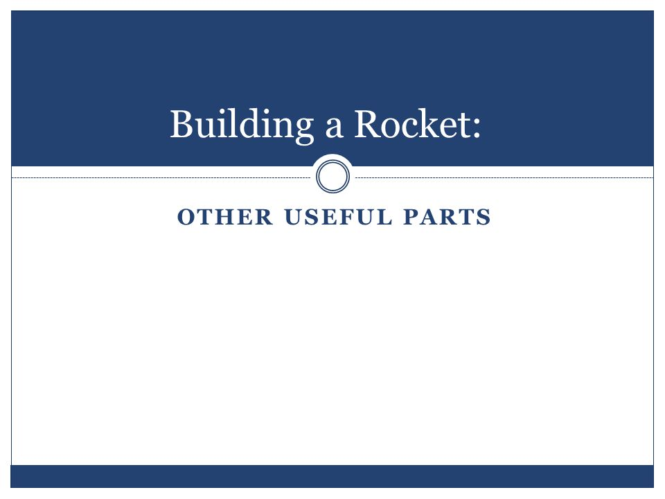 Building a Rocket: OTHER USEFUL PARTS