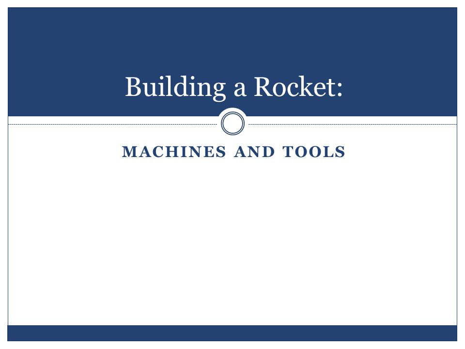 Building a Rocket: MACHINES AND TOOLS