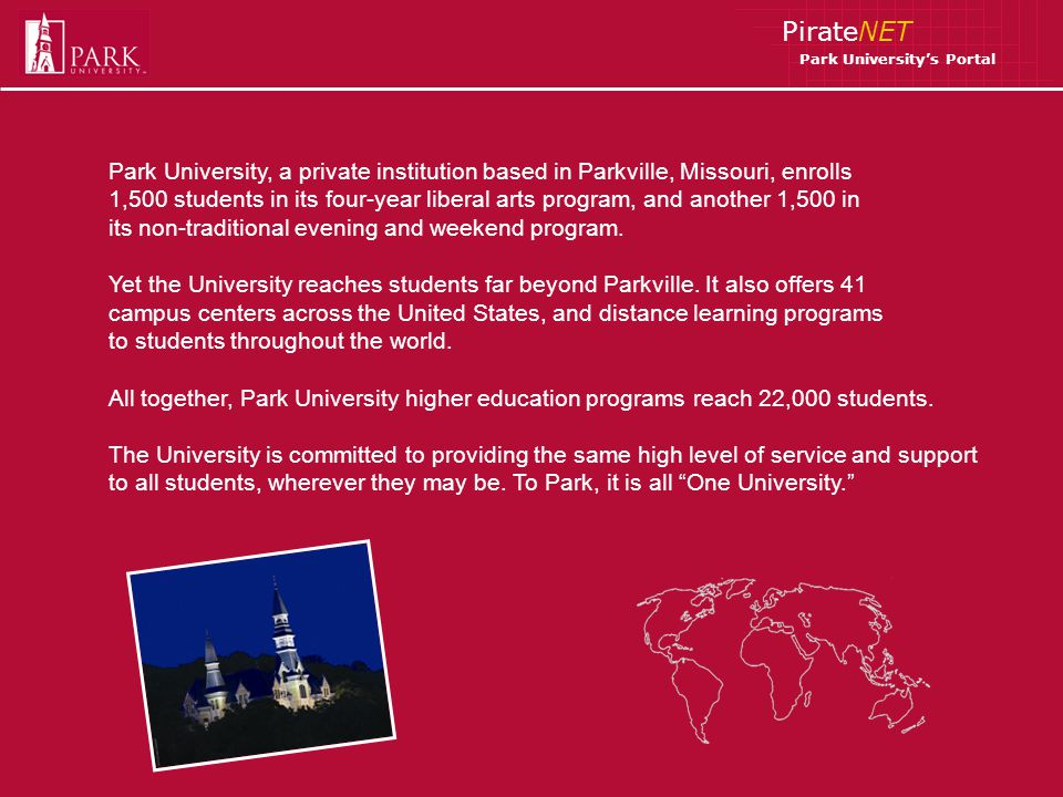 PirateNET Park Universitys Portal Park Universitys PirateNet campus portal allows the university to provide distance learning, academic information, and student services to students all over the world.