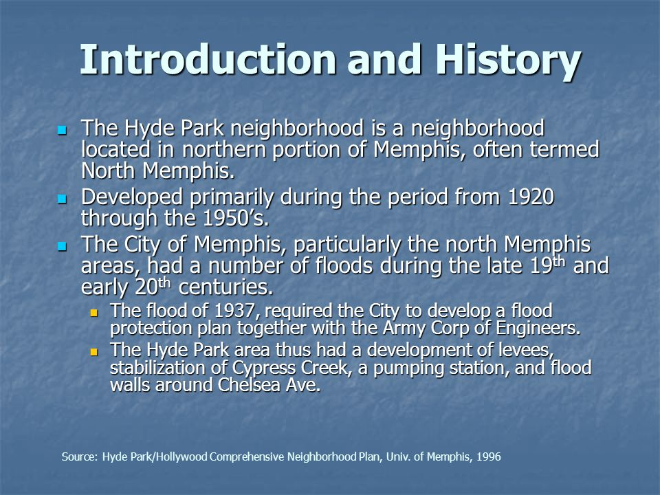Introduction and History The Hyde Park neighborhood is a neighborhood located in northern portion of Memphis, often termed North Memphis. The Hyde Par