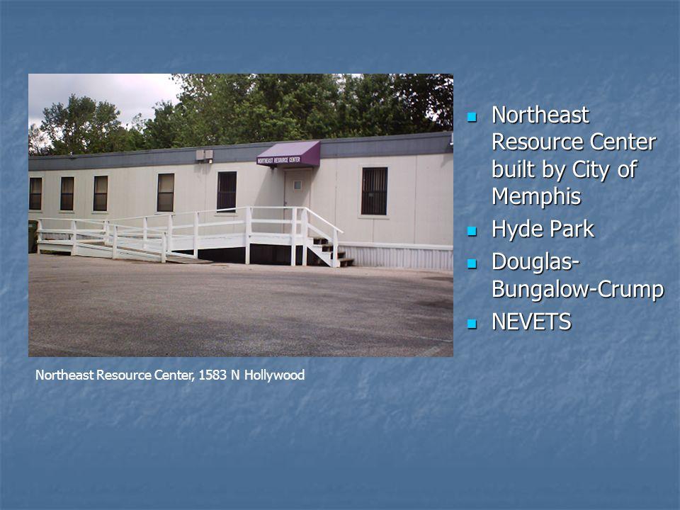 Northeast Resource Center built by City of Memphis Northeast Resource Center built by City of Memphis Hyde Park Hyde Park Douglas- Bungalow-Crump Doug