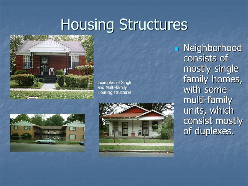 Housing Structures Neighborhood consists of mostly single family homes, with some multi-family units, which consist mostly of duplexes. Neighborhood c