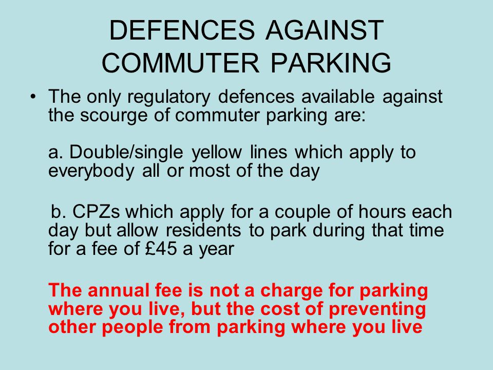 DEFENCES AGAINST COMMUTER PARKING The only regulatory defences available against the scourge of commuter parking are: a. Double/single yellow lines wh