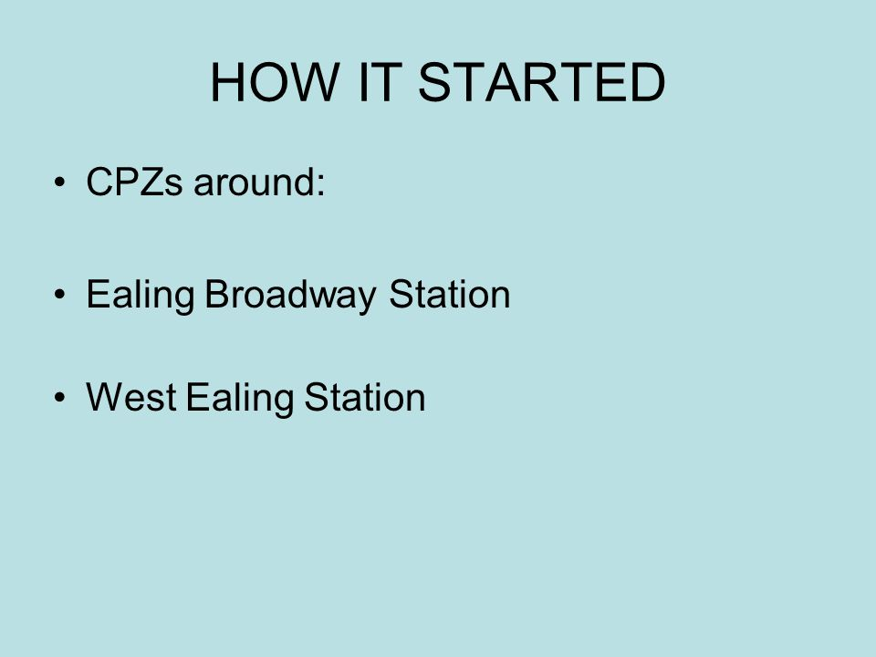 HOW IT STARTED CPZs around: Ealing Broadway Station West Ealing Station