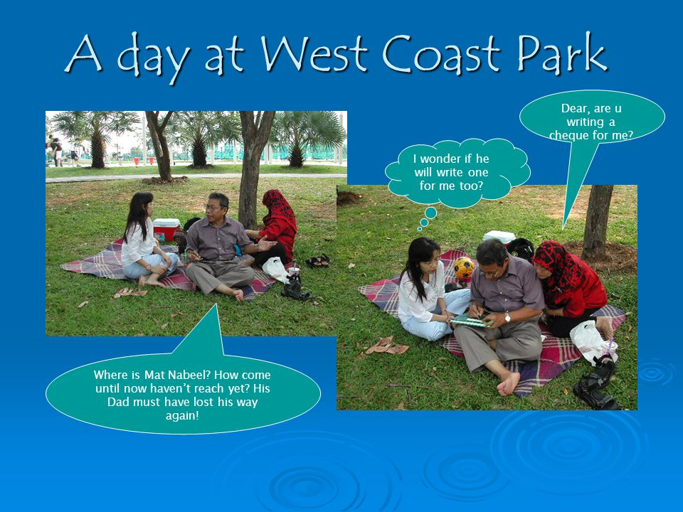 A day at West Coast Park Where is Mat Nabeel. How come until now havent reach yet.