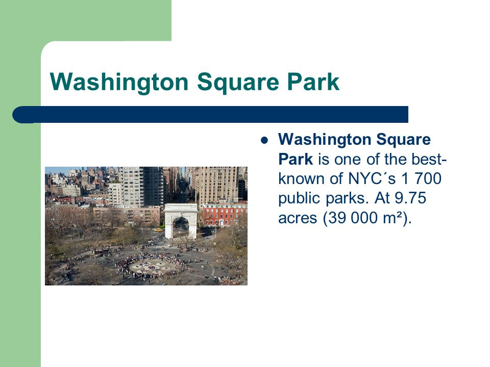 Washington Square Park Washington Square Park is one of the best- known of NYC´s 1 700 public parks.
