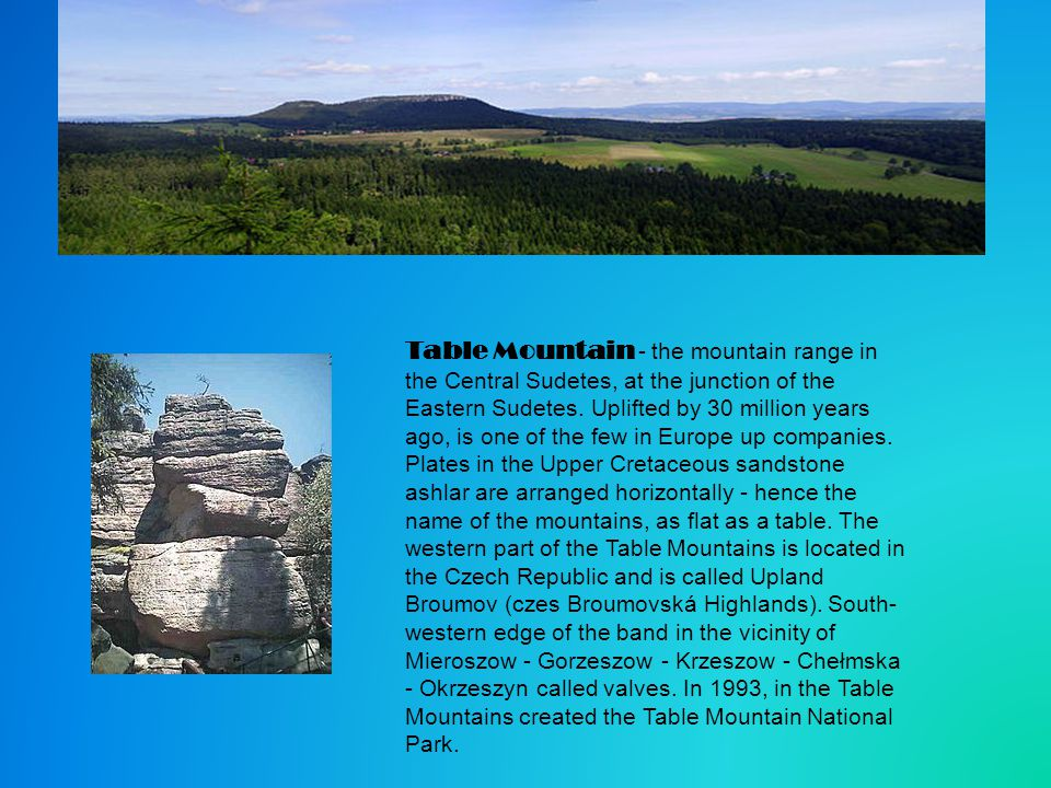 Table Mountain - the mountain range in the Central Sudetes, at the junction of the Eastern Sudetes. Uplifted by 30 million years ago, is one of the fe