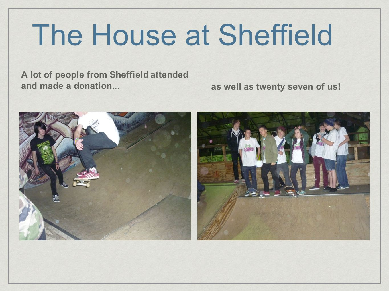 The House at Sheffield A lot of people from Sheffield attended and made a donation...