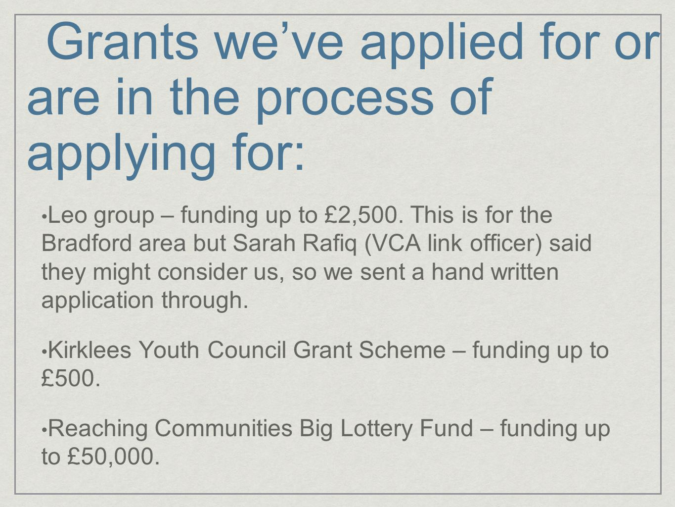 Grants weve applied for or are in the process of applying for: Leo group – funding up to £2,500.