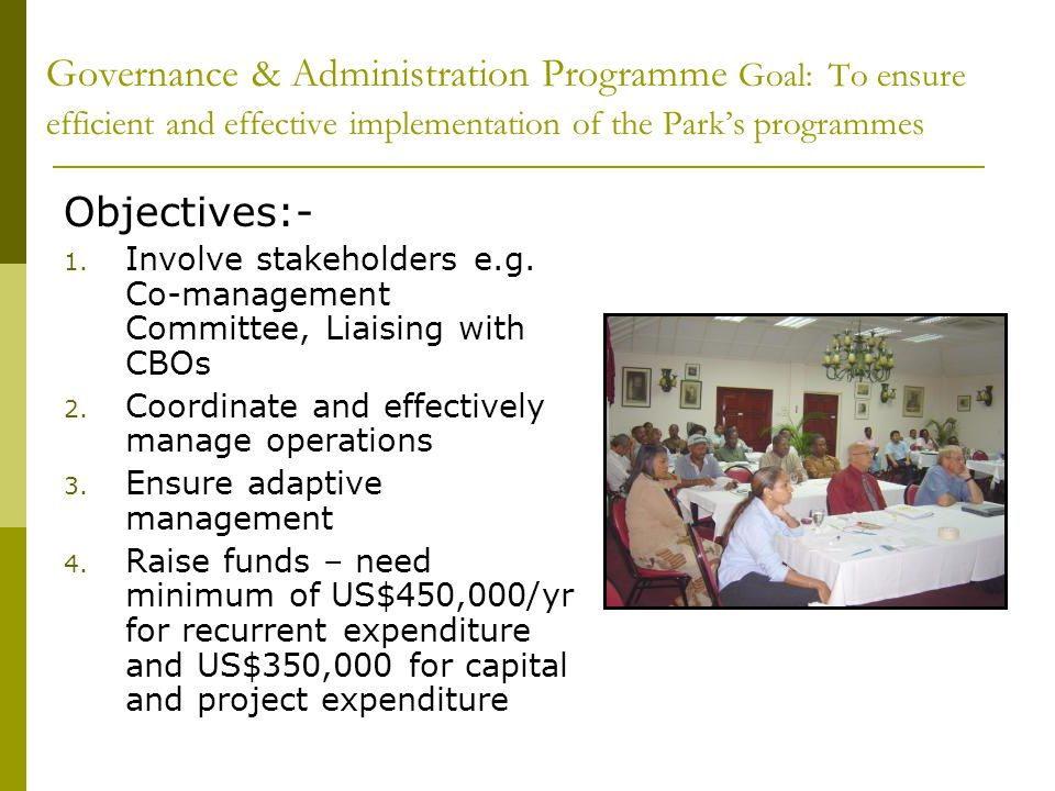 Governance & Administration Programme Goal: To ensure efficient and effective implementation of the Parks programmes Objectives:- 1.
