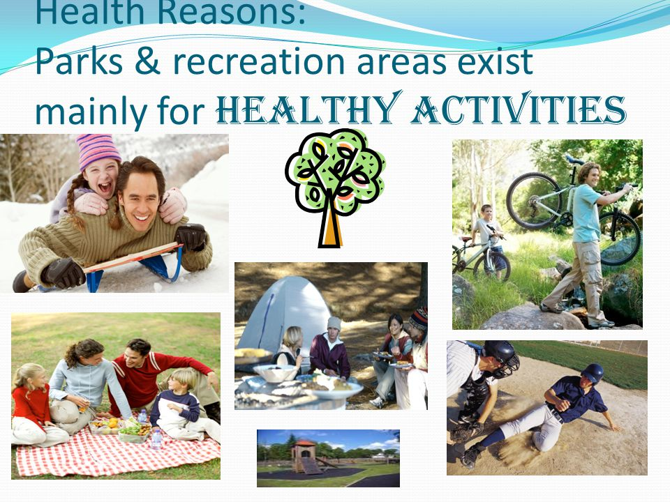Health Reasons: Parks & recreation areas exist mainly for healthy activities
