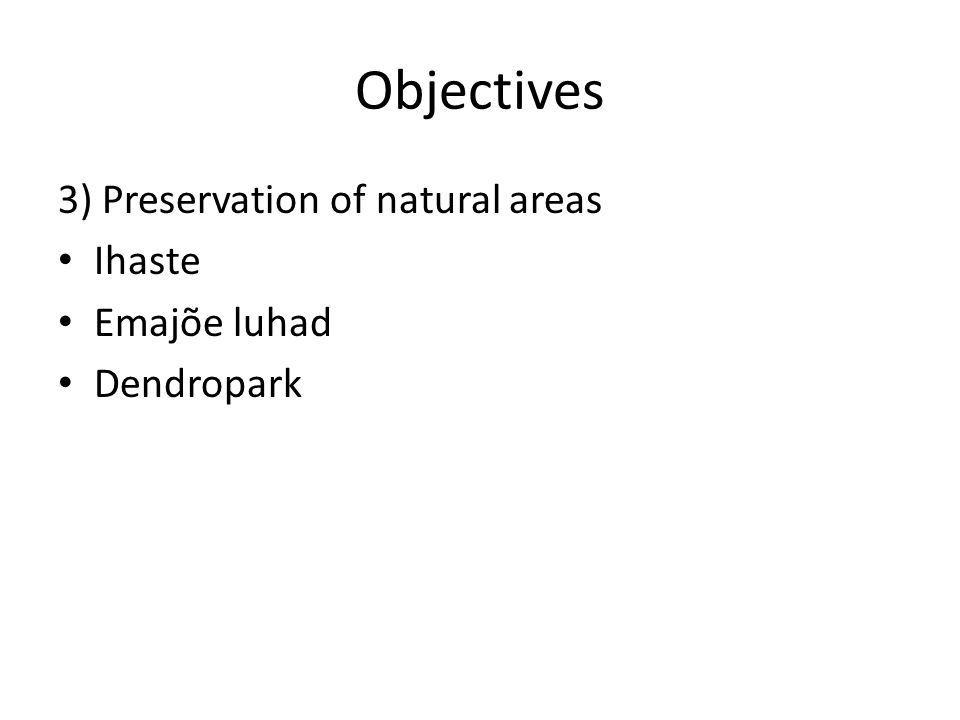Objectives 3) Preservation of natural areas Ihaste Emajõe luhad Dendropark