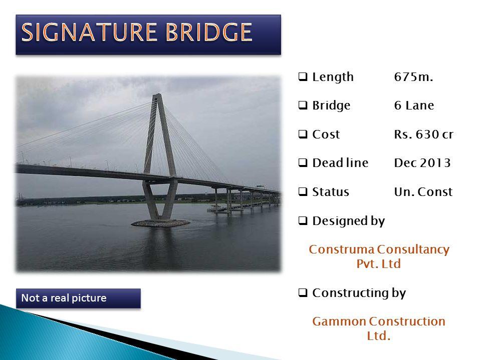 Length675m. Bridge6 Lane CostRs. 630 cr Dead lineDec 2013 StatusUn. Const Designed by Construma Consultancy Pvt. Ltd Constructing by Gammon Constructi