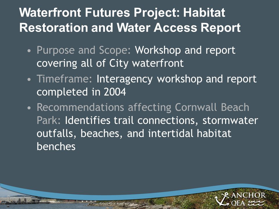 Waterfront Futures Project: Habitat Restoration and Water Access Report Purpose and Scope: Workshop and report covering all of City waterfront Timefra