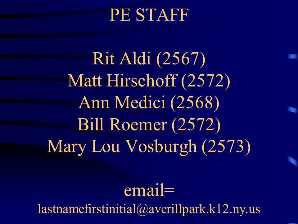 PE STAFF Rit Aldi (2567) Matt Hirschoff (2572) Ann Medici (2568) Bill Roemer (2572) Mary Lou Vosburgh (2573) email= lastnamefirstinitial@averillpark.k12.ny.us