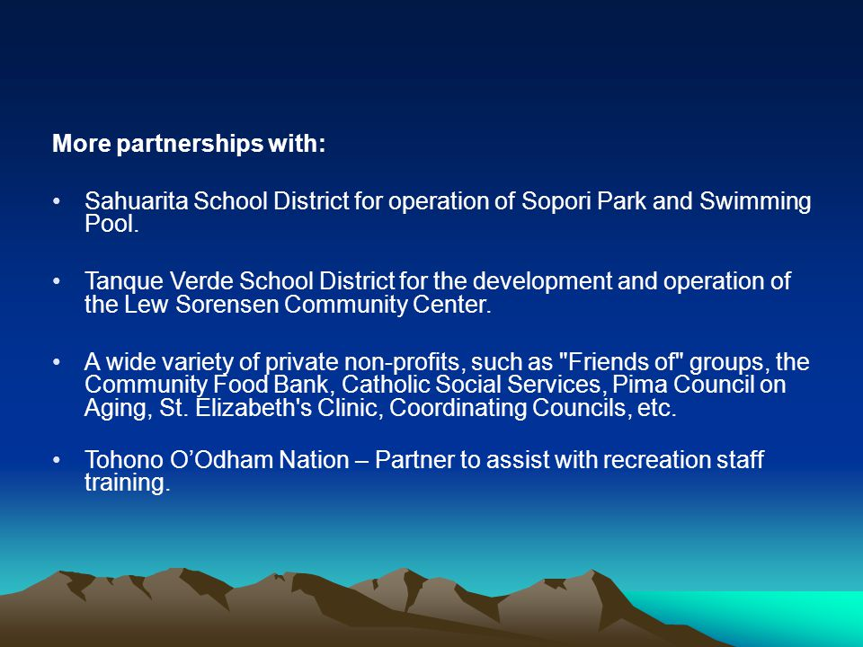 More partnerships with: Sahuarita School District for operation of Sopori Park and Swimming Pool.