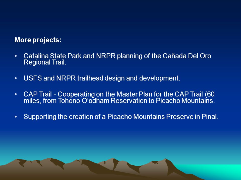 More projects: Catalina State Park and NRPR planning of the Cañada Del Oro Regional Trail.