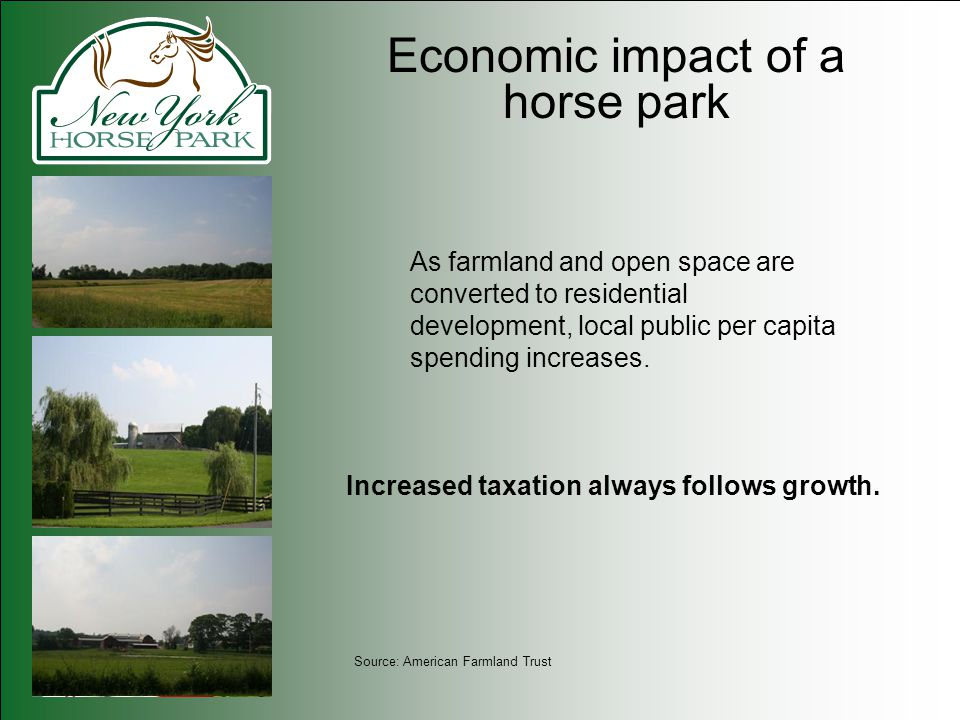 Economic impact of a horse park As farmland and open space are converted to residential development, local public per capita spending increases. Incre