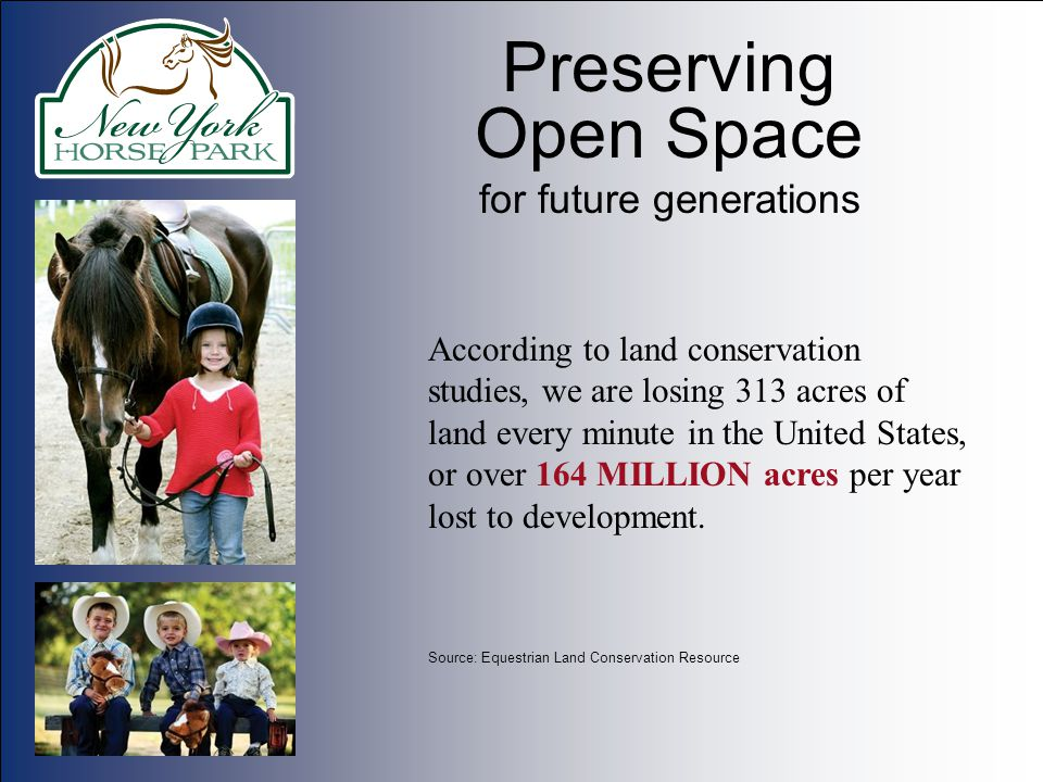 Preserving Open Space for future generations According to land conservation studies, we are losing 313 acres of land every minute in the United States
