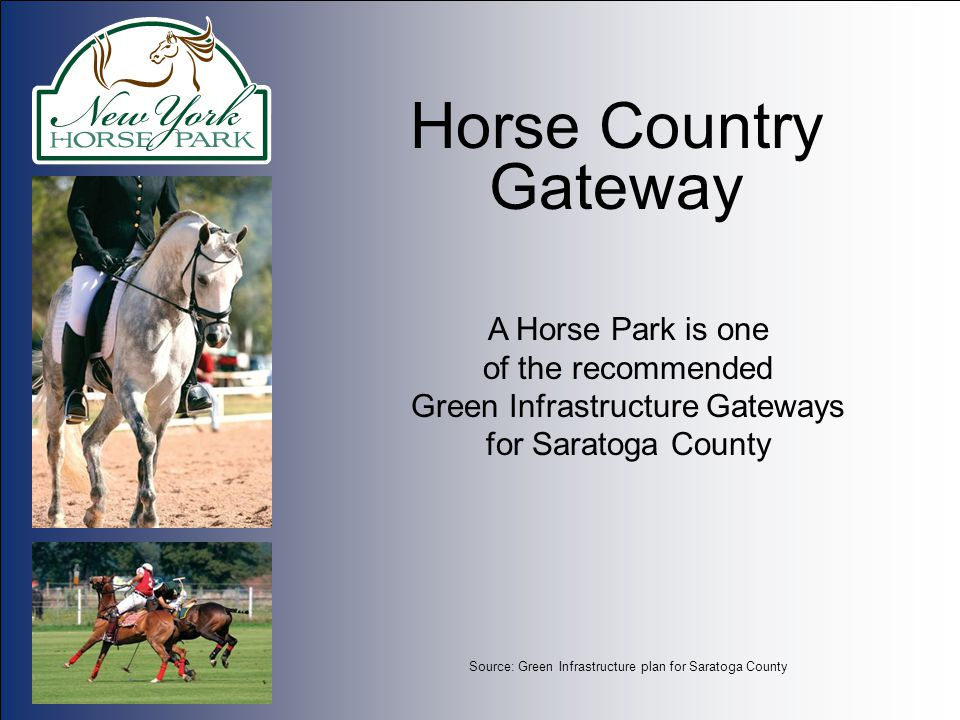 Horse Country Gateway A Horse Park is one of the recommended Green Infrastructure Gateways for Saratoga County Source: Green Infrastructure plan for Saratoga County