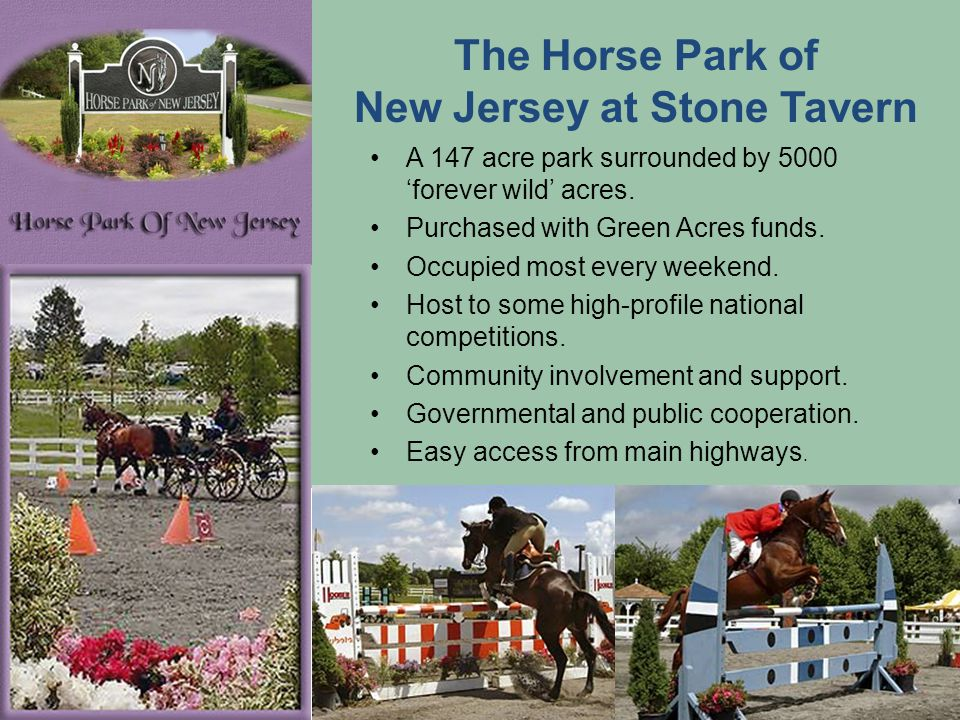 The Horse Park of New Jersey at Stone Tavern A 147 acre park surrounded by 5000 forever wild acres. Purchased with Green Acres funds. Occupied most ev