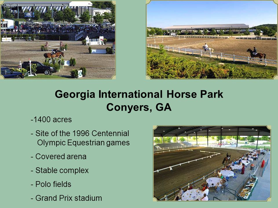 -1400 acres - Site of the 1996 Centennial Olympic Equestrian games - Covered arena - Stable complex - Polo fields - Grand Prix stadium Georgia Interna