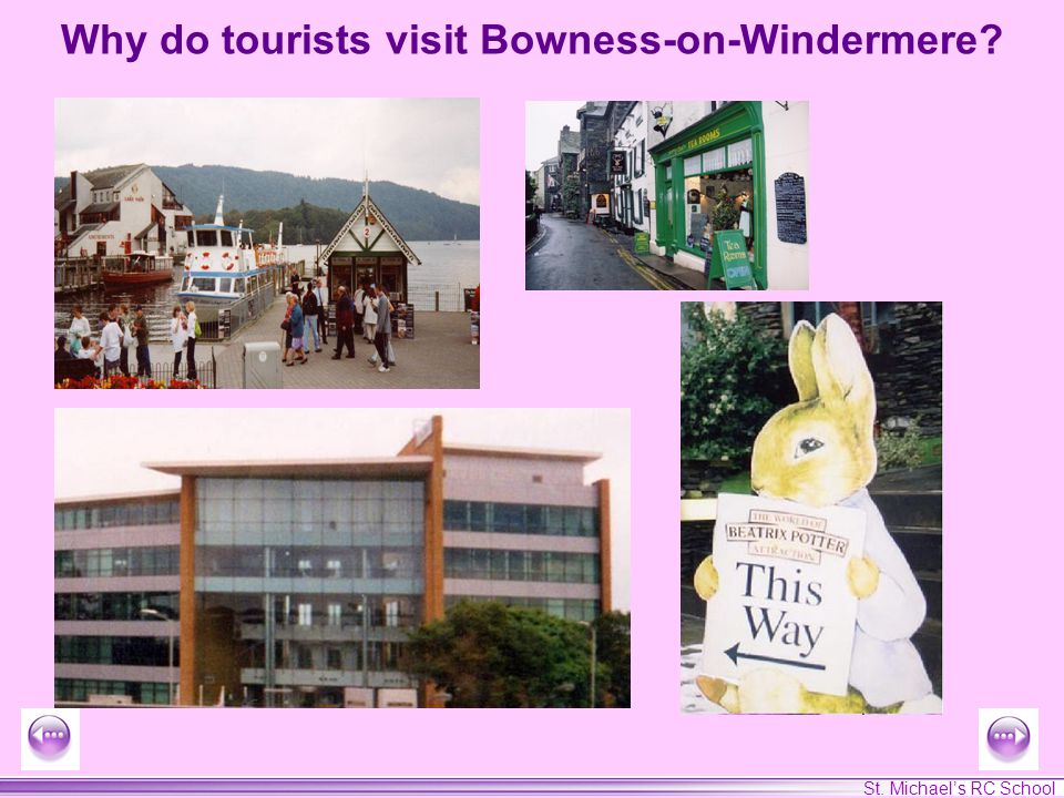 St. Michaels RC School Why do tourists visit Bowness-on-Windermere?