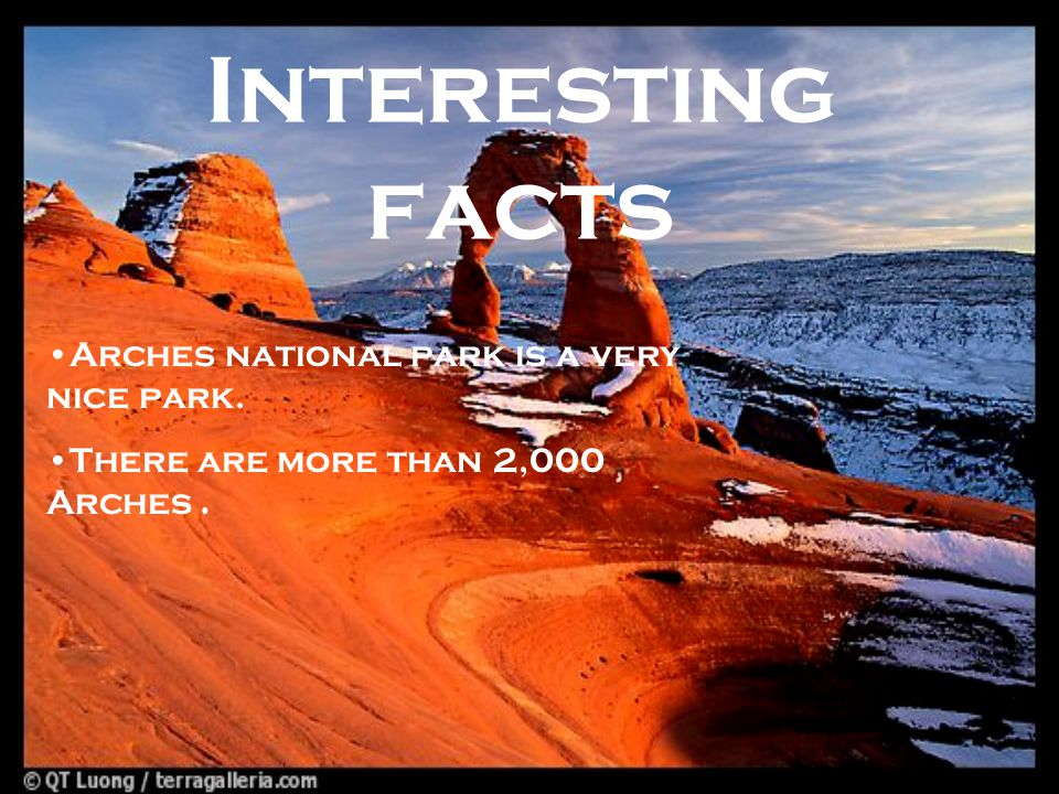 Interesting facts Arches national park is a very nice park. There are more than 2,000 Arches.