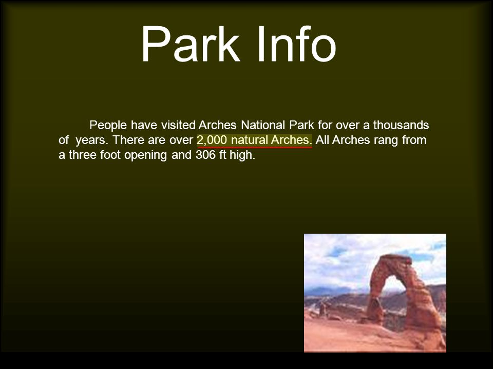 Park Info People have visited Arches National Park for over a thousands of years.
