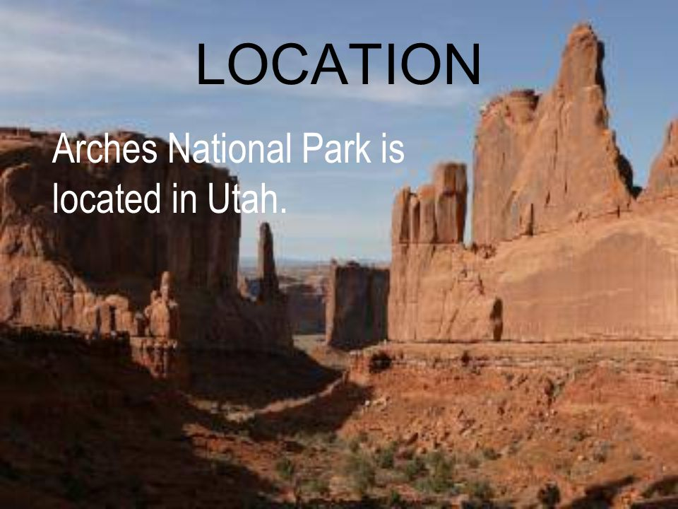LOCATION Arches National Park is located in Utah.