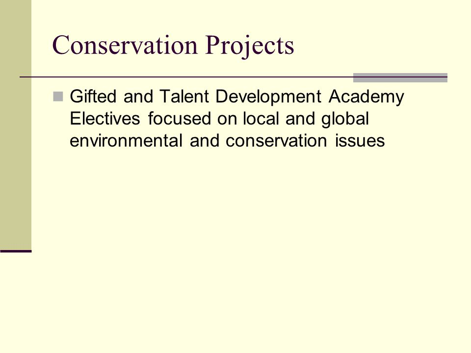 Conservation Projects Gifted and Talent Development Academy Electives focused on local and global environmental and conservation issues